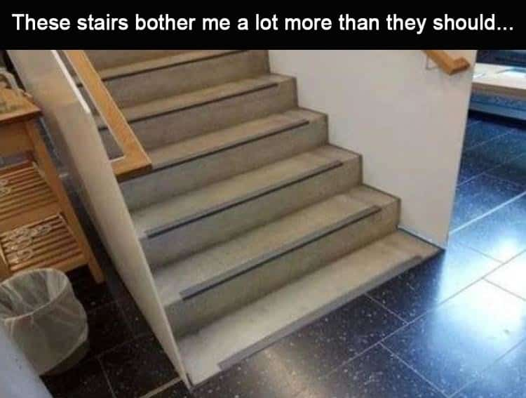Macintosh HD:Users:brittanyloeffler:Downloads:Upwork:Memes2:when-these-stairs-bother-me-a-lot-more-than-they-should.jpg