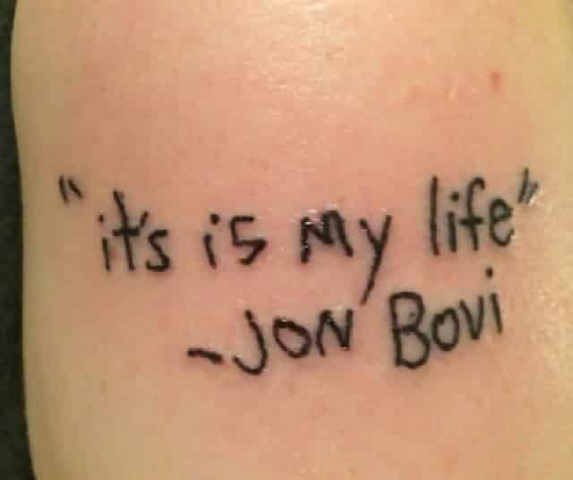 "A music fan has been incorrectly tattooed with, '""It's is my life"" - Jon Bovi'"