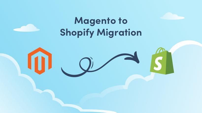 ➤ How To Migrate From Magento To Shopify 🤔